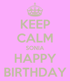 Poster: KEEP CALM SONIA HAPPY BIRTHDAY