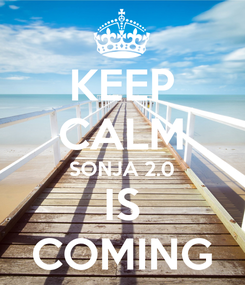 Poster: KEEP CALM SONJA 2.0 IS COMING