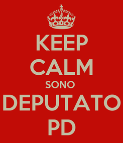 Poster: KEEP CALM SONO  DEPUTATO PD