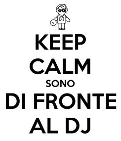 Poster: KEEP CALM SONO DI FRONTE AL DJ
