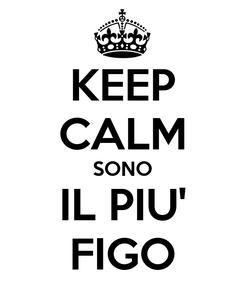 Poster: KEEP CALM SONO IL PIU' FIGO