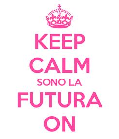 Poster: KEEP CALM SONO LA FUTURA ON