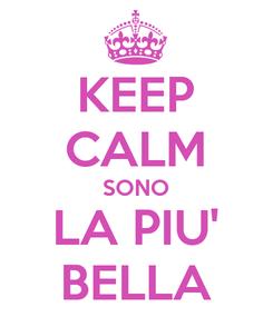 Poster: KEEP CALM SONO LA PIU' BELLA