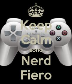 Poster: Keep Calm sono Nerd Fiero