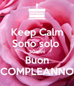 Poster: Keep Calm Sono solo  30 anni Buon COMPLEANNO