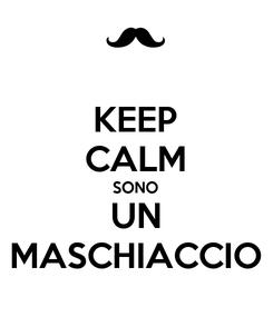 Poster: KEEP CALM SONO UN MASCHIACCIO
