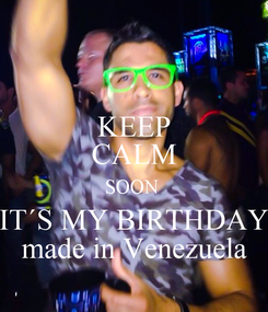 Poster: KEEP CALM SOON  IT´S MY BIRTHDAY made in Venezuela