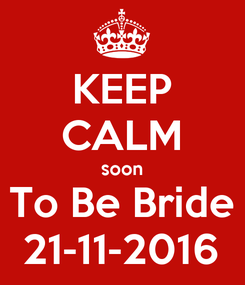 Poster: KEEP CALM soon To Be Bride 21-11-2016