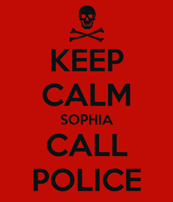 Poster: KEEP CALM SOPHIA CALL POLICE