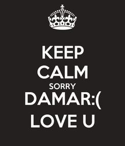 Poster: KEEP CALM SORRY DAMAR:( LOVE U