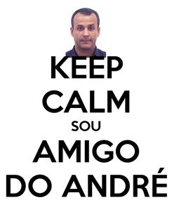 Poster: KEEP CALM SOU AMIGO DO ANDRÉ
