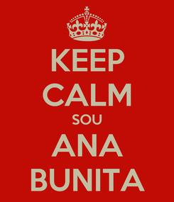 Poster: KEEP CALM SOU ANA BUNITA
