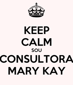 Poster: KEEP CALM SOU CONSULTORA MARY KAY