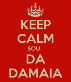 Poster: KEEP CALM SOU   DA DAMAIA