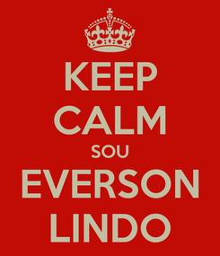 Poster: KEEP CALM SOU EVERSON LINDO