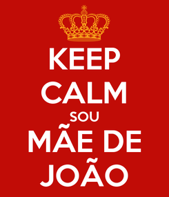 Poster: KEEP CALM SOU MÃE DE JOÃO