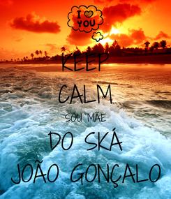 Poster: KEEP CALM SOU MÃE DO SKÁ JOÃO GONÇALO