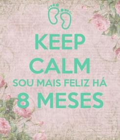 Poster: KEEP CALM SOU MAIS FELIZ HÁ 8 MESES