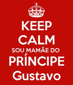 Poster: KEEP CALM SOU MAMÃE DO  PRÍNCIPE Gustavo