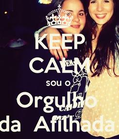 Poster: KEEP CALM sou o  Orgulho  da  Afilhada