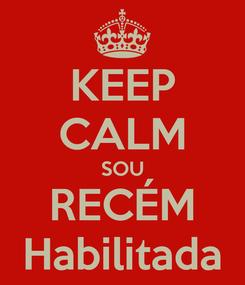 Poster: KEEP CALM SOU RECÉM Habilitada
