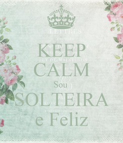 Poster: KEEP CALM Sou  SOLTEIRA e Feliz
