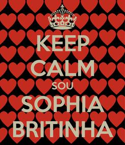 Poster: KEEP CALM SOU SOPHIA BRITINHA