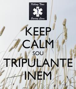 Poster: KEEP CALM SOU TRIPULANTE INEM