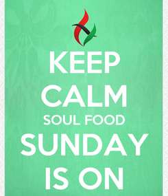 Poster: KEEP CALM SOUL FOOD SUNDAY IS ON