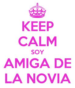 Poster: KEEP CALM SOY AMIGA DE LA NOVIA