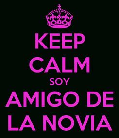 Poster: KEEP CALM SOY AMIGO DE LA NOVIA