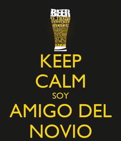 Poster: KEEP CALM SOY AMIGO DEL NOVIO