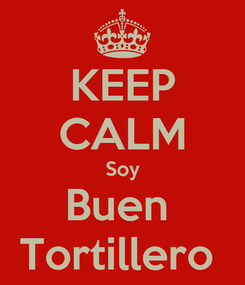 Poster: KEEP CALM Soy Buen  Tortillero