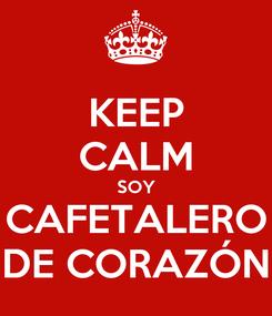 Poster: KEEP CALM SOY CAFETALERO DE CORAZÓN