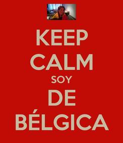 Poster: KEEP CALM SOY DE BÉLGICA