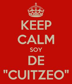 """Poster: KEEP CALM SOY DE """"CUITZEO"""""""