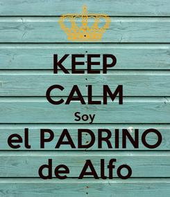 Poster: KEEP CALM Soy el PADRINO de Alfo
