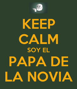 Poster: KEEP CALM SOY EL PAPA DE LA NOVIA