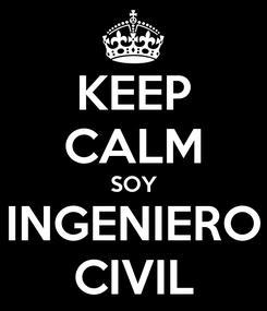 Poster: KEEP CALM SOY INGENIERO CIVIL