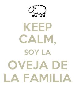 Poster: KEEP CALM, SOY LA OVEJA DE LA FAMILIA