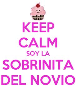 Poster: KEEP CALM SOY LA SOBRINITA DEL NOVIO