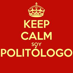 Poster: KEEP CALM SOY POLITÓLOGO