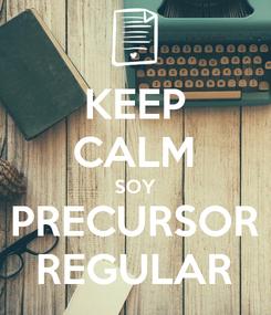 Poster: KEEP CALM SOY PRECURSOR REGULAR