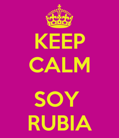 Poster: KEEP CALM  SOY  RUBIA