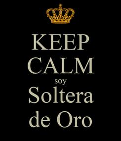 Poster: KEEP CALM soy Soltera de Oro