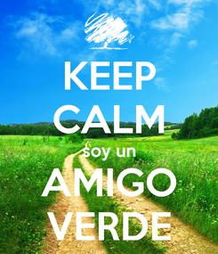 Poster: KEEP CALM soy un AMIGO VERDE
