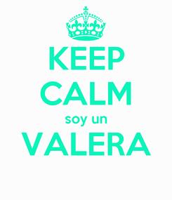 Poster: KEEP CALM soy un VALERA