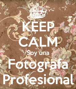 Poster: KEEP CALM Soy una Fotografa Profesional