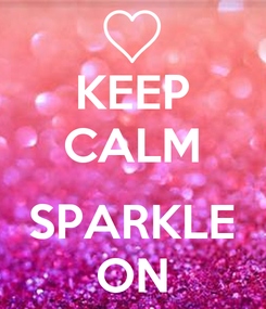Poster: KEEP CALM  SPARKLE ON