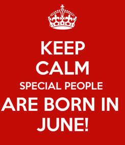 Poster: KEEP CALM SPECIAL PEOPLE  ARE BORN IN  JUNE!